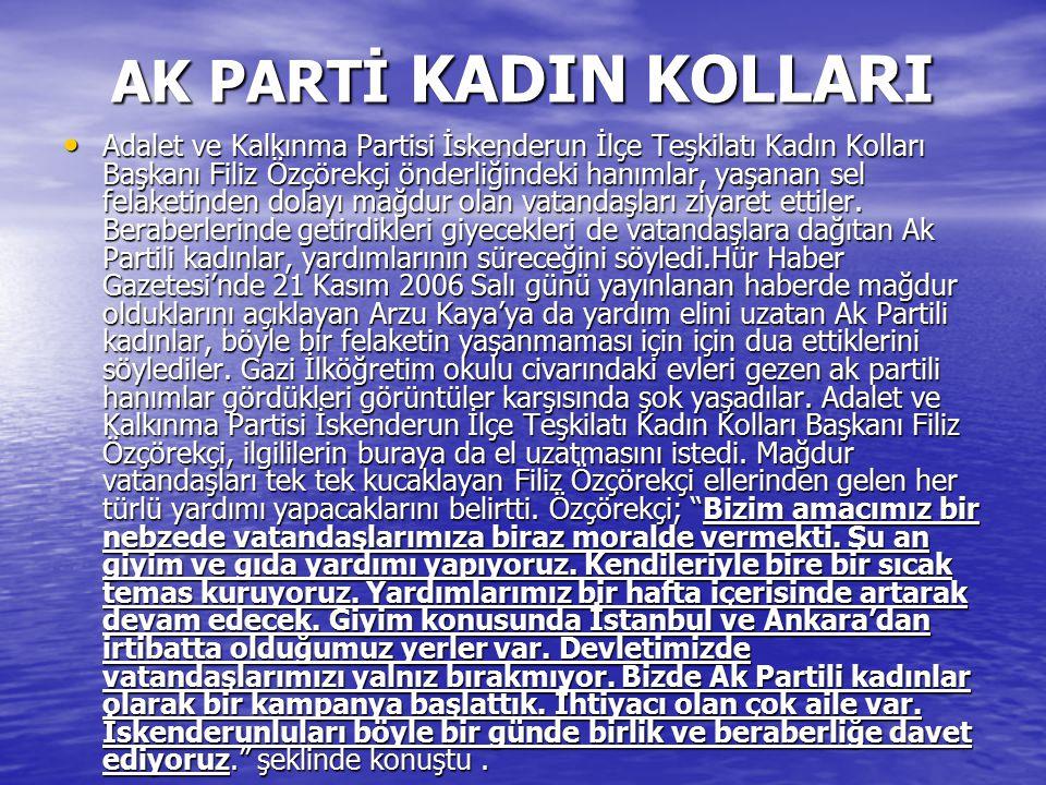 AK PARTİ KADIN KOLLARI Adalet ve Kalkınma Partisi İskenderun İlçe Teşkilatı Kadın Kolları Başkanı Filiz Özçörekçi önderliğindeki hanımlar, yaşanan sel