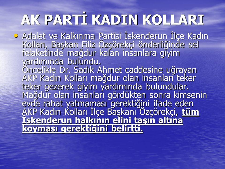 AK PARTİ KADIN KOLLARI Adalet ve Kalkınma Partisi İskenderun İlçe Kadın Kolları, Başkan Filiz Özçörekçi önderliğinde sel felaketinde mağdur kalan insa