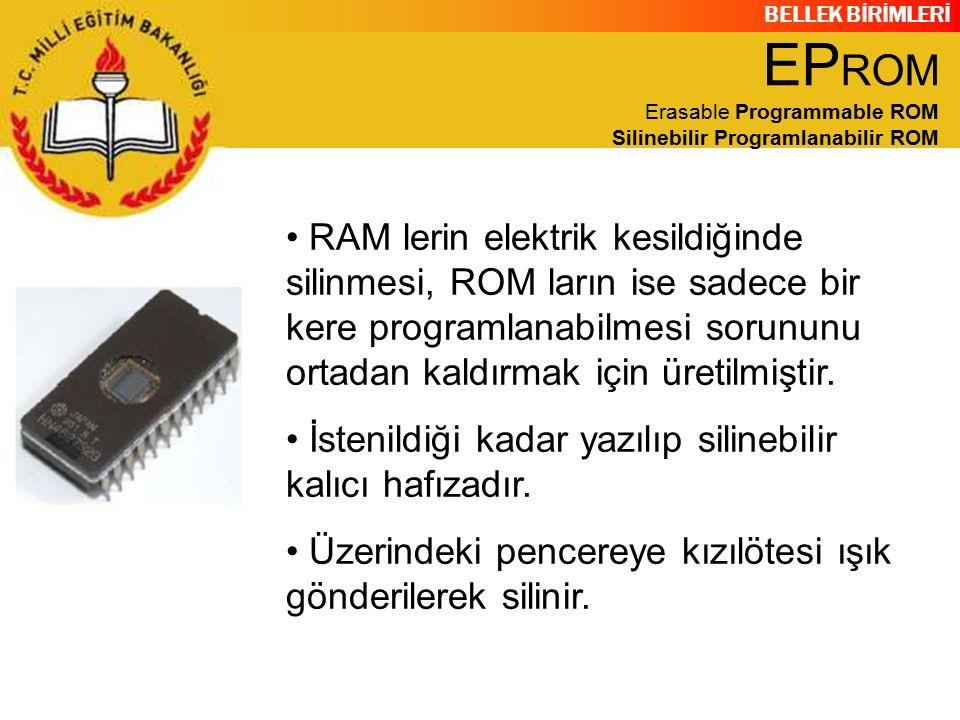 BELLEK BİRİMLERİ RAM lerin elektrik kesildiğinde silinmesi, ROM ların ise sadece bir kere programlanabilmesi sorununu ortadan kaldırmak için üretilmiş