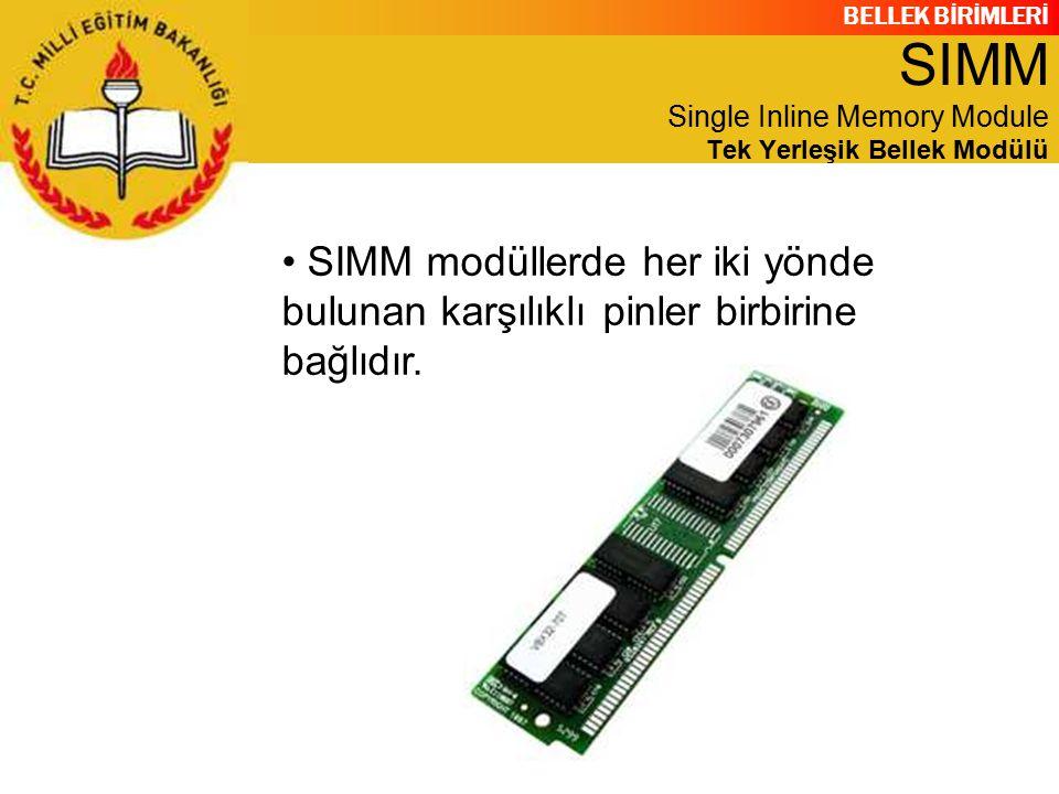 BELLEK BİRİMLERİ SIMM modüllerde her iki yönde bulunan karşılıklı pinler birbirine bağlıdır. SIMM Single Inline Memory Module Tek Yerleşik Bellek Modü