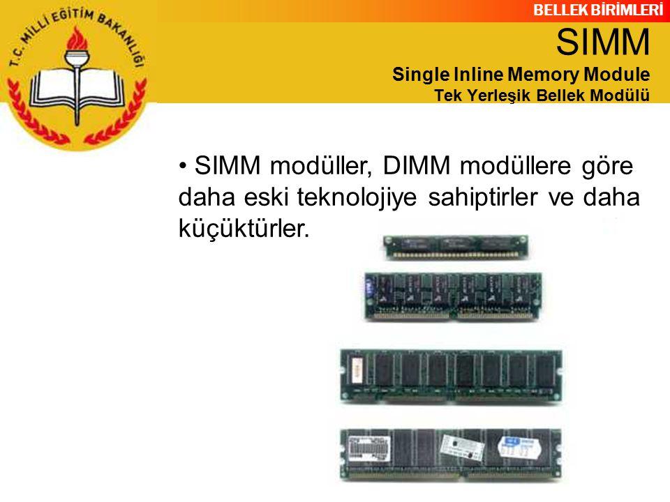 BELLEK BİRİMLERİ SIMM modüller, DIMM modüllere göre daha eski teknolojiye sahiptirler ve daha küçüktürler. SIMM Single Inline Memory Module Tek Yerleş