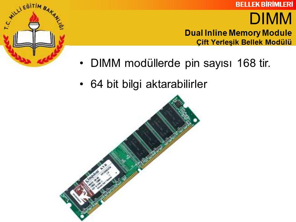 BELLEK BİRİMLERİ DIMM modüllerde pin sayısı 168 tir. 64 bit bilgi aktarabilirler DIMM Dual Inline Memory Module Çift Yerleşik Bellek Modülü