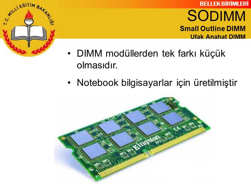 BELLEK BİRİMLERİ DIMM modüllerden tek farkı küçük olmasıdır. Notebook bilgisayarlar için üretilmiştir SO DIMM Small Outline DIMM Ufak Anahat DIMM