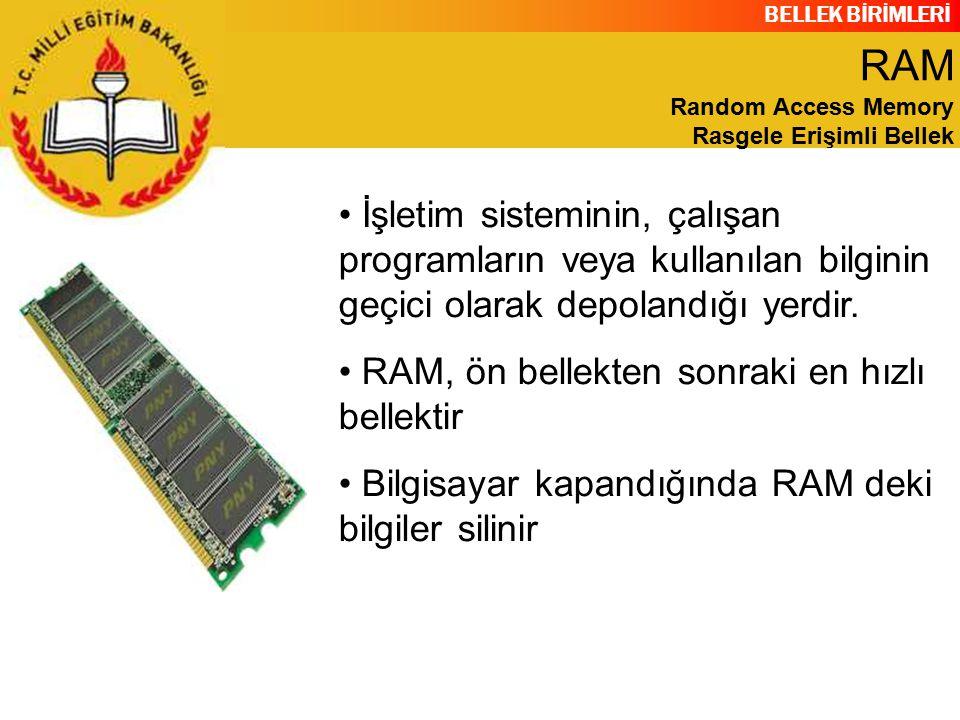 BELLEK BİRİMLERİ İşletim sisteminin, çalışan programların veya kullanılan bilginin geçici olarak depolandığı yerdir. RAM, ön bellekten sonraki en hızl