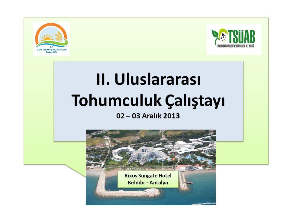 II. Uluslararası Tohumculuk Çalıştayı 02 – 03 Aralık 2013 Rixos Sungate Hotel Beldibi – Antalya