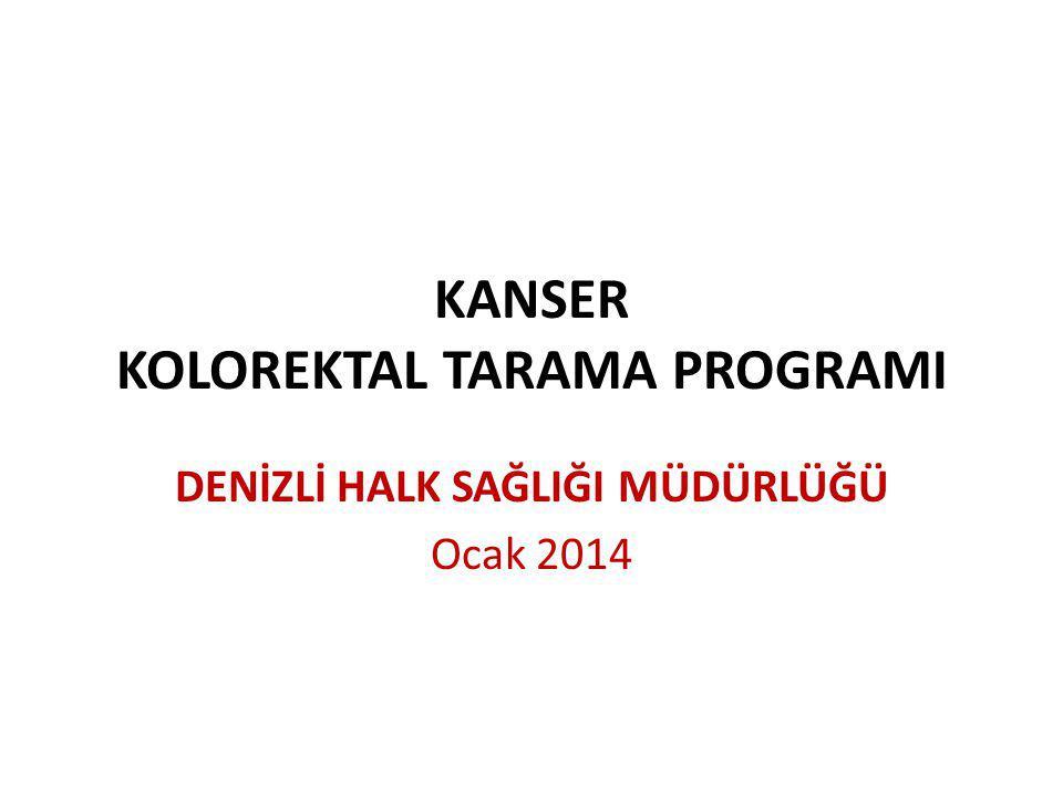 KANSER KOLOREKTAL TARAMA PROGRAMI DENİZLİ HALK SAĞLIĞI MÜDÜRLÜĞÜ Ocak 2014