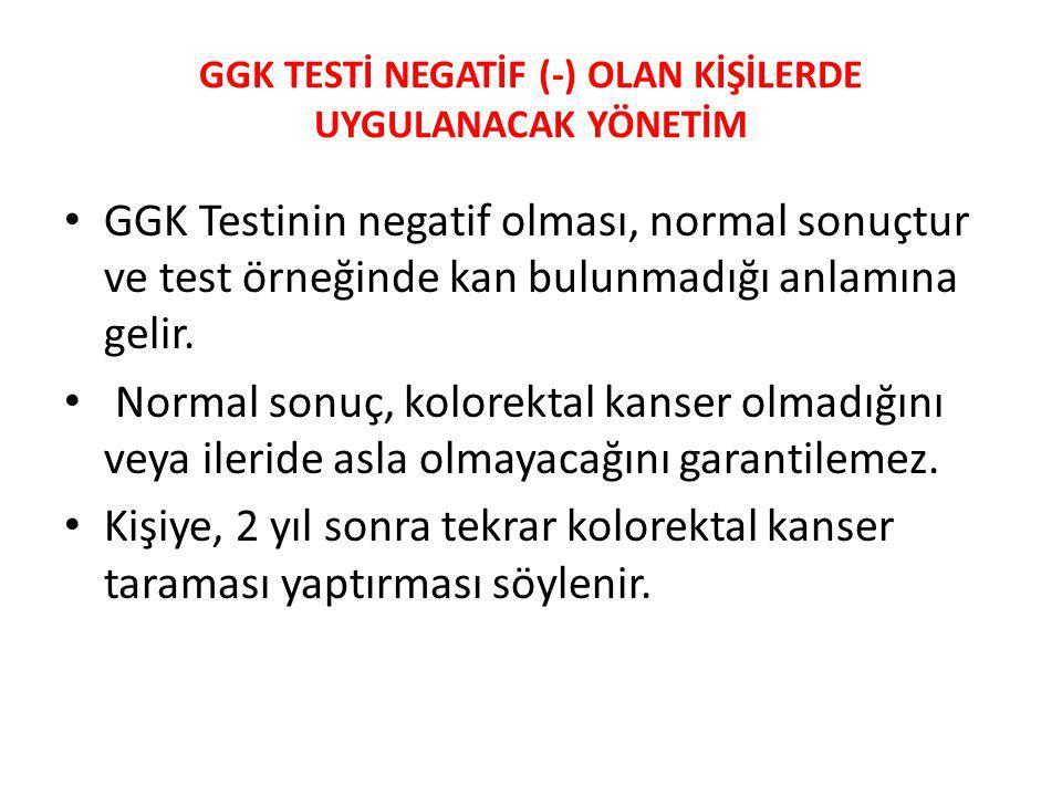 GGK TESTİ NEGATİF (-) OLAN KİŞİLERDE UYGULANACAK YÖNETİM GGK Testinin negatif olması, normal sonuçtur ve test örneğinde kan bulunmadığı anlamına gelir