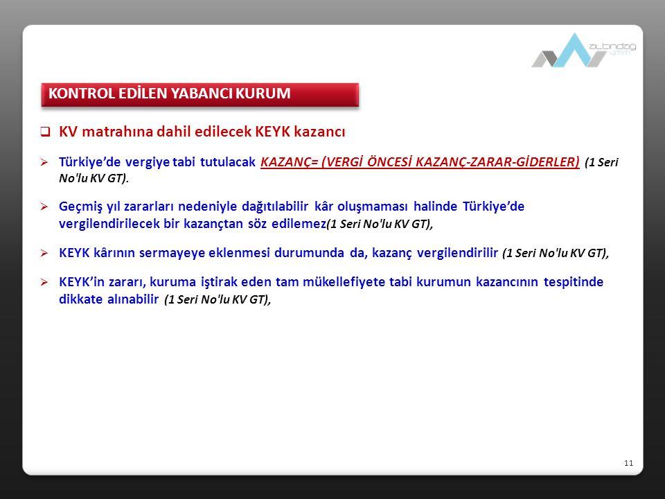  KV matrahına dahil edilecek KEYK kazancı  Türkiye'de vergiye tabi tutulacak KAZANÇ= (VERGİ ÖNCESİ KAZANÇ-ZARAR-GİDERLER) (1 Seri No'lu KV GT).  Ge