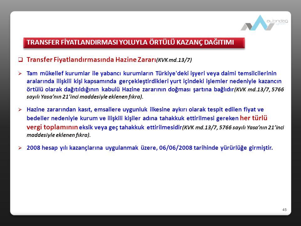  Transfer Fiyatlandırmasında Hazine Zararı (KVK md.13/7)  Tam mükellef kurumlar ile yabancı kurumların Türkiye'deki işyeri veya daimi temsilcilerini
