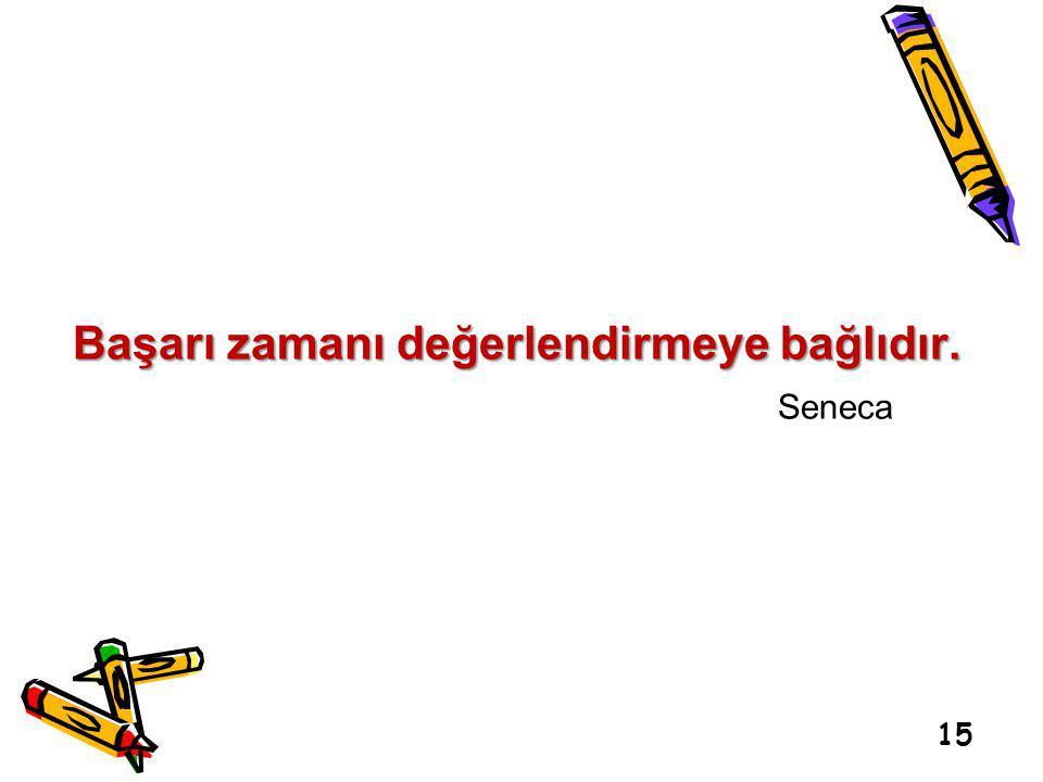 15 Başarı zamanı değerlendirmeye bağlıdır. Seneca