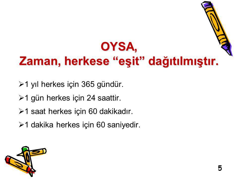 5 OYSA, Zaman, herkese eşit dağıtılmıştır. 1 yıl herkes için 365 gündür.