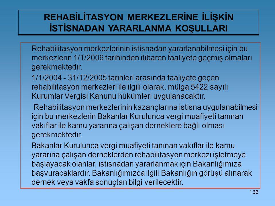 136 REHABİLİTASYON MERKEZLERİNE İLİŞKİN İSTİSNADAN YARARLANMA KOŞULLARI Rehabilitasyon merkezlerinin istisnadan yararlanabilmesi için bu merkezlerin 1
