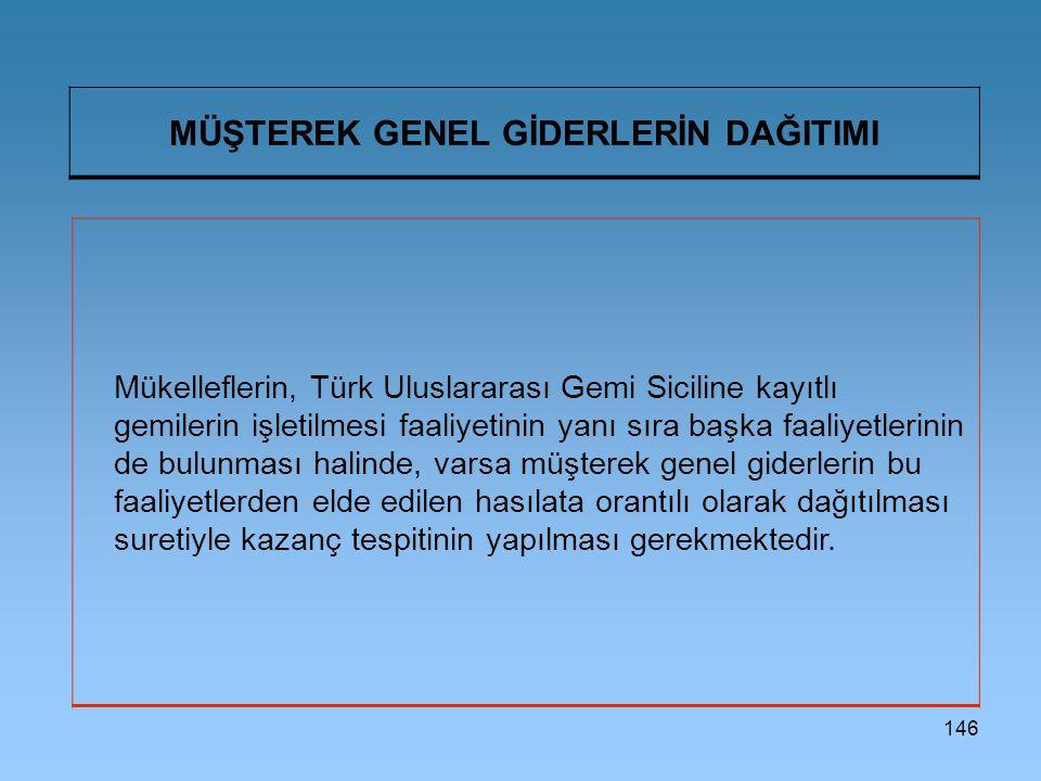 146 MÜŞTEREK GENEL GİDERLERİN DAĞITIMI Mükelleflerin, Türk Uluslararası Gemi Siciline kayıtlı gemilerin işletilmesi faaliyetinin yanı sıra başka faali