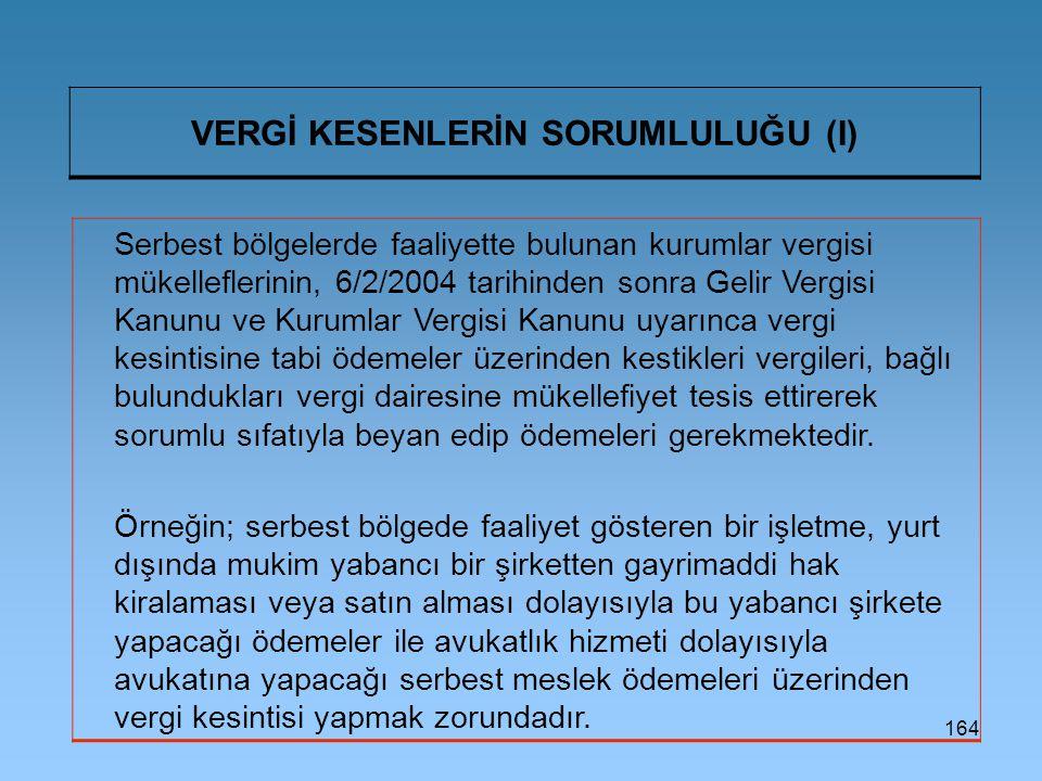 164 VERGİ KESENLERİN SORUMLULUĞU (I) Serbest bölgelerde faaliyette bulunan kurumlar vergisi mükelleflerinin, 6/2/2004 tarihinden sonra Gelir Vergisi K