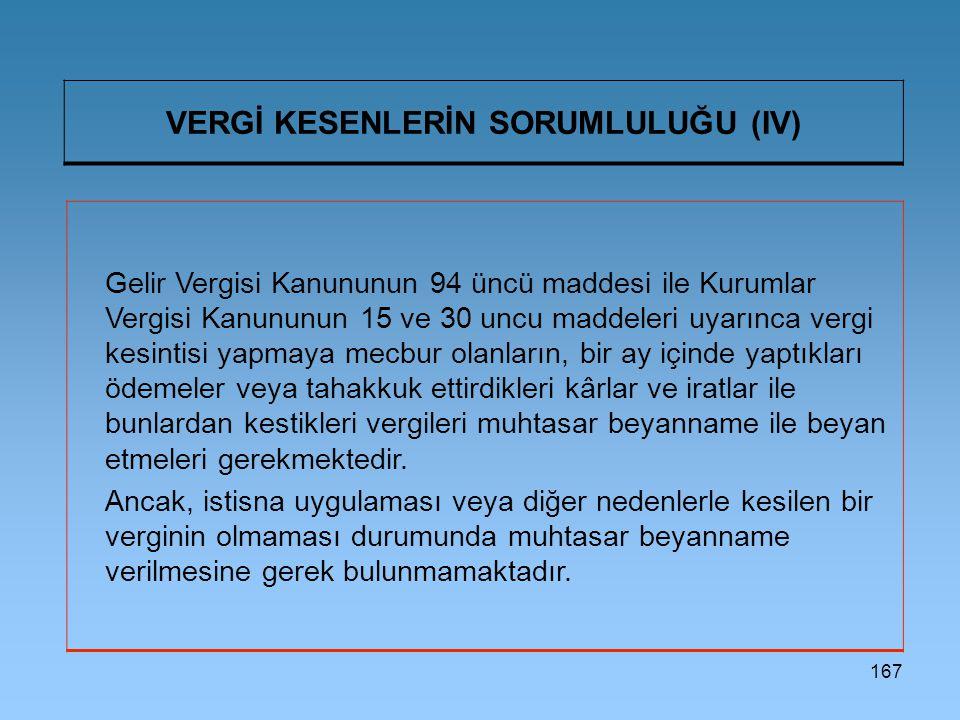 167 VERGİ KESENLERİN SORUMLULUĞU (IV) Gelir Vergisi Kanununun 94 üncü maddesi ile Kurumlar Vergisi Kanununun 15 ve 30 uncu maddeleri uyarınca vergi ke