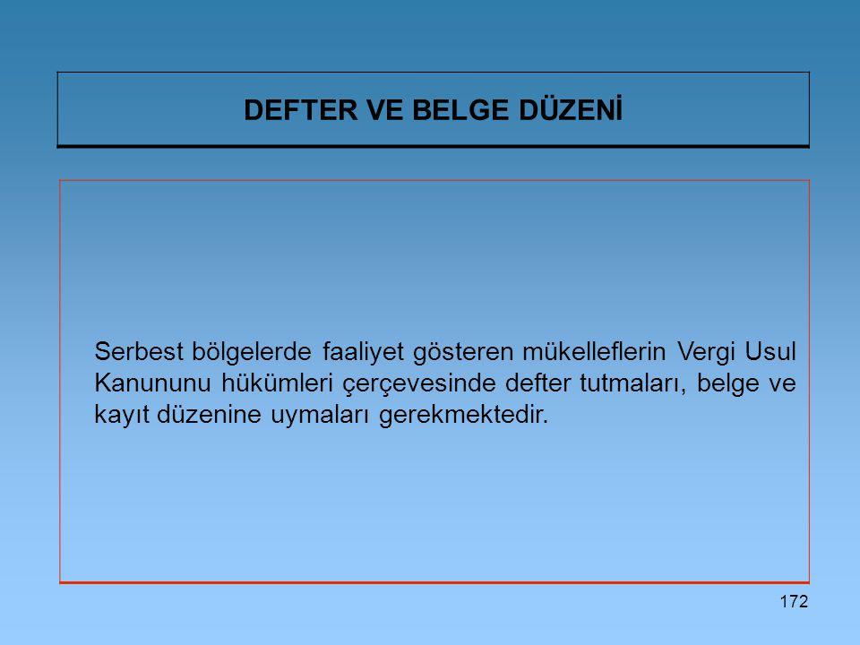 172 DEFTER VE BELGE DÜZENİ Serbest bölgelerde faaliyet gösteren mükelleflerin Vergi Usul Kanununu hükümleri çerçevesinde defter tutmaları, belge ve ka