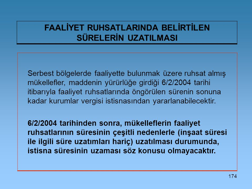 174 FAALİYET RUHSATLARINDA BELİRTİLEN SÜRELERİN UZATILMASI Serbest bölgelerde faaliyette bulunmak üzere ruhsat almış mükellefler, maddenin yürürlüğe g