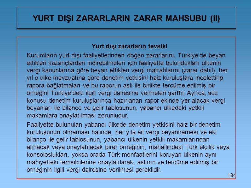 184 YURT DIŞI ZARARLARIN ZARAR MAHSUBU (II) Yurt dışı zararların tevsiki Kurumların yurt dışı faaliyetlerinden doğan zararlarını, Türkiye'de beyan ett