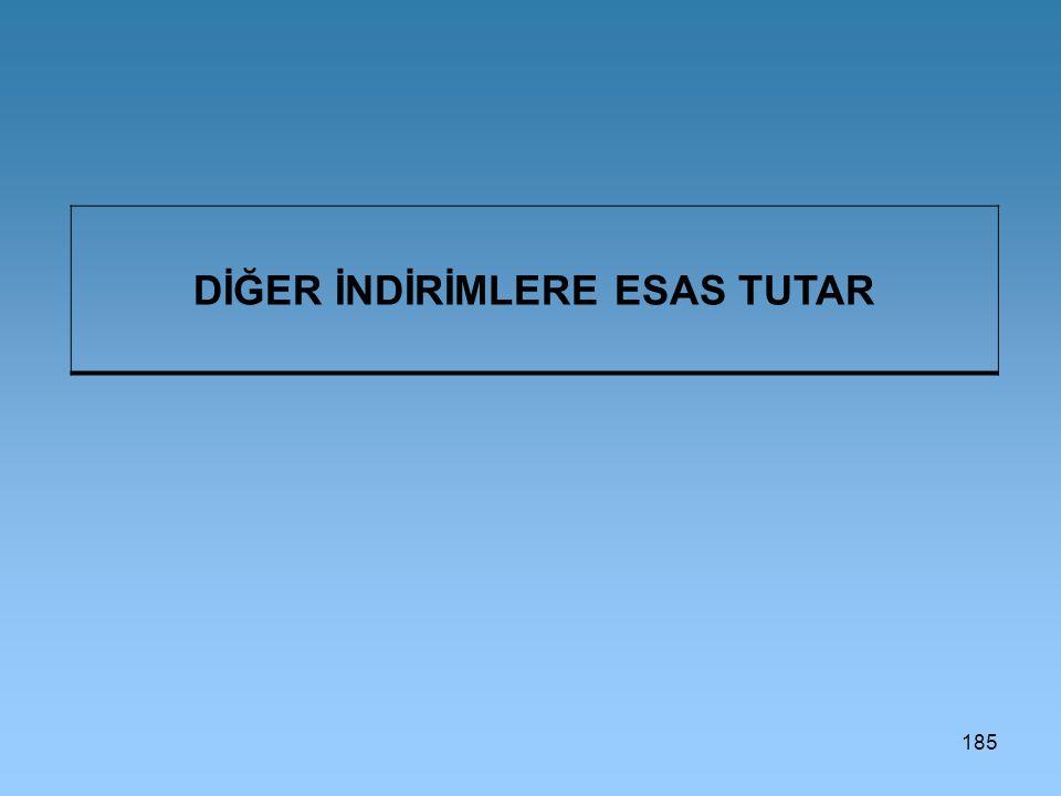 185 DİĞER İNDİRİMLERE ESAS TUTAR