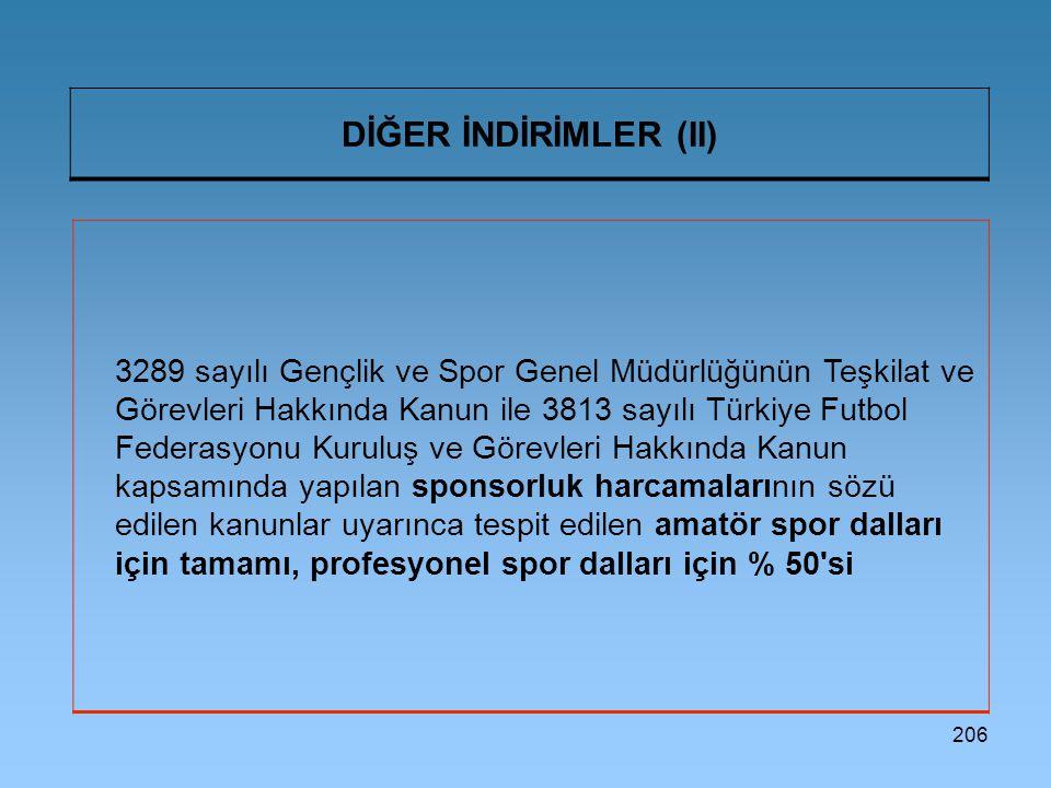 206 DİĞER İNDİRİMLER (II) 3289 sayılı Gençlik ve Spor Genel Müdürlüğünün Teşkilat ve Görevleri Hakkında Kanun ile 3813 sayılı Türkiye Futbol Federasyo