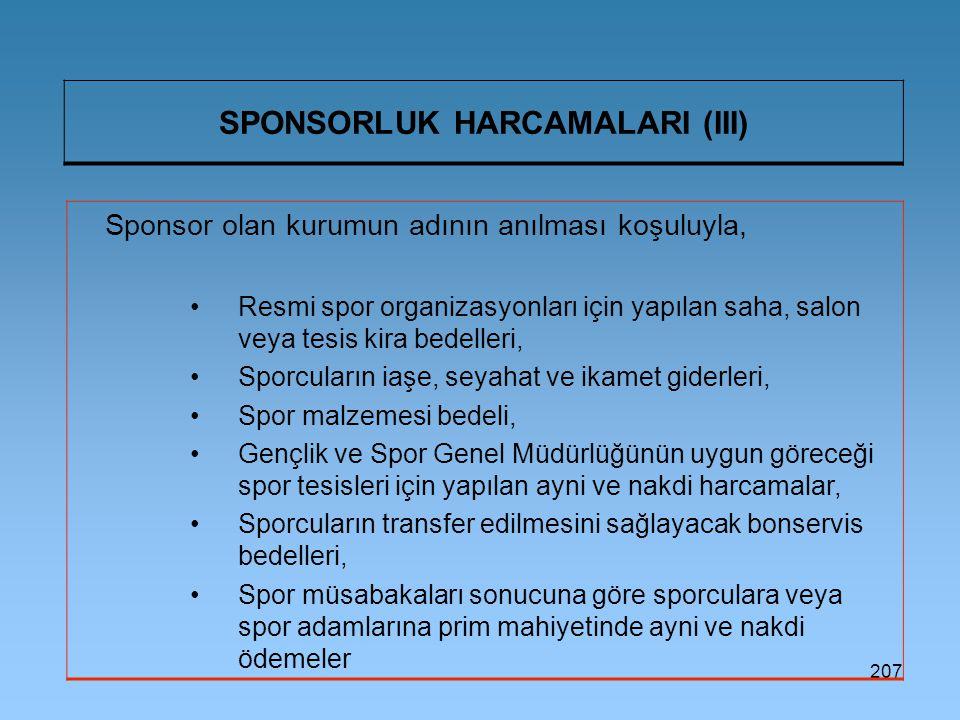207 SPONSORLUK HARCAMALARI (III) Sponsor olan kurumun adının anılması koşuluyla, Resmi spor organizasyonları için yapılan saha, salon veya tesis kira