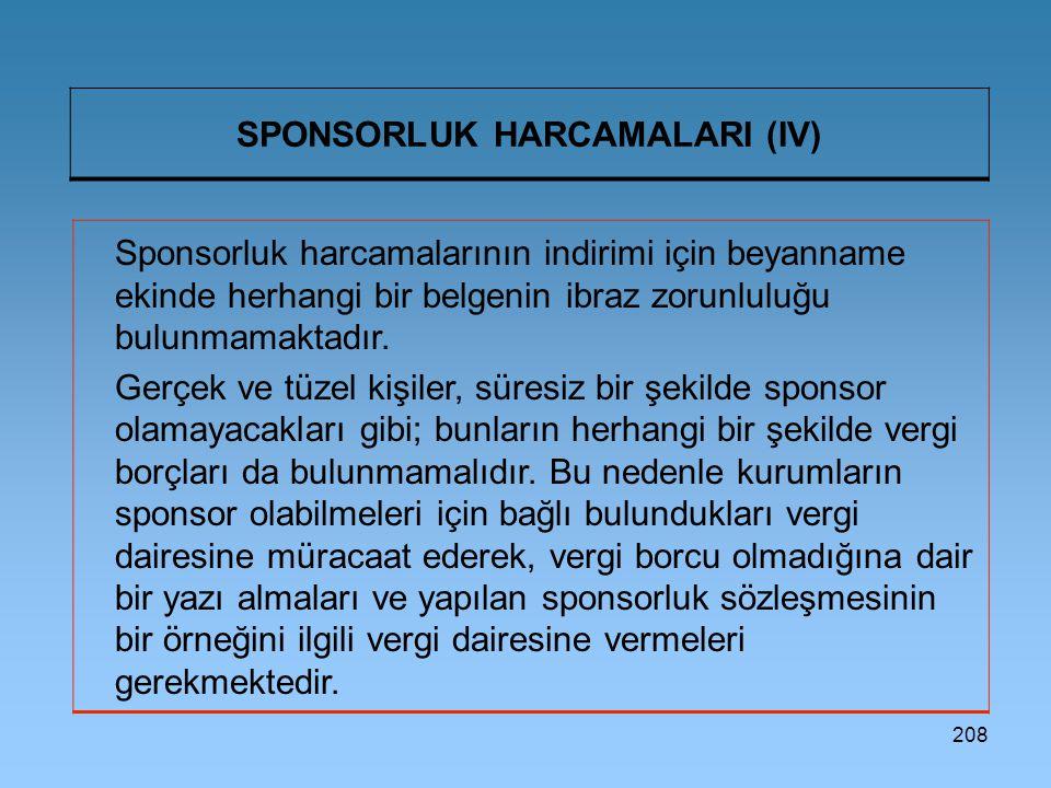 208 SPONSORLUK HARCAMALARI (IV) Sponsorluk harcamalarının indirimi için beyanname ekinde herhangi bir belgenin ibraz zorunluluğu bulunmamaktadır. Gerç