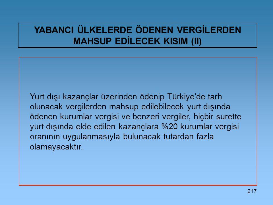 217 YABANCI ÜLKELERDE ÖDENEN VERGİLERDEN MAHSUP EDİLECEK KISIM (II) Yurt dışı kazançlar üzerinden ödenip Türkiye'de tarh olunacak vergilerden mahsup e