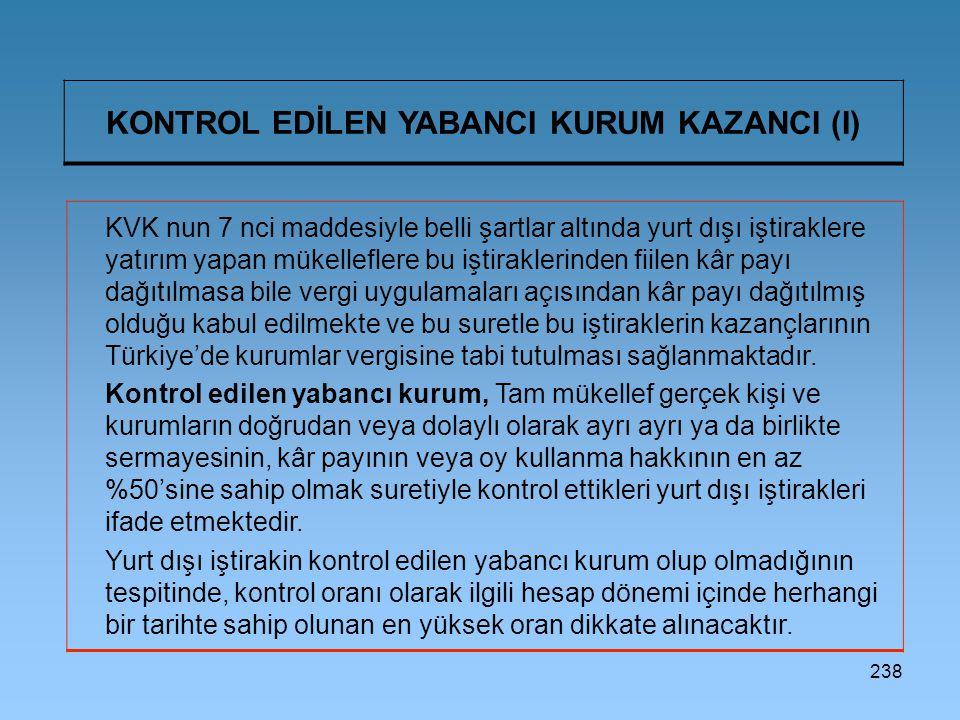 238 KONTROL EDİLEN YABANCI KURUM KAZANCI (I) KVK nun 7 nci maddesiyle belli şartlar altında yurt dışı iştiraklere yatırım yapan mükelleflere bu iştira