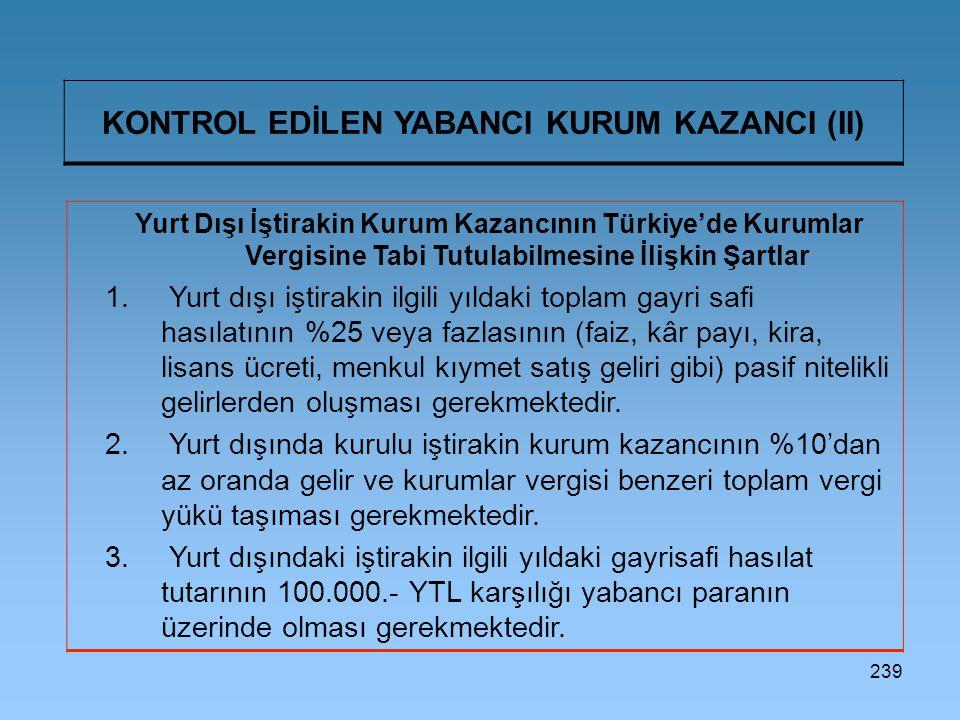 239 KONTROL EDİLEN YABANCI KURUM KAZANCI (II) Yurt Dışı İştirakin Kurum Kazancının Türkiye'de Kurumlar Vergisine Tabi Tutulabilmesine İlişkin Şartlar