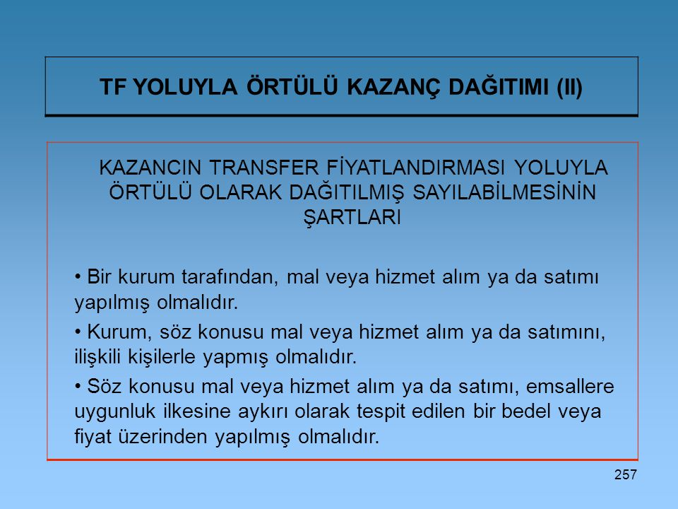257 TF YOLUYLA ÖRTÜLÜ KAZANÇ DAĞITIMI (II) KAZANCIN TRANSFER FİYATLANDIRMASI YOLUYLA ÖRTÜLÜ OLARAK DAĞITILMIŞ SAYILABİLMESİNİN ŞARTLARI Bir kurum tara