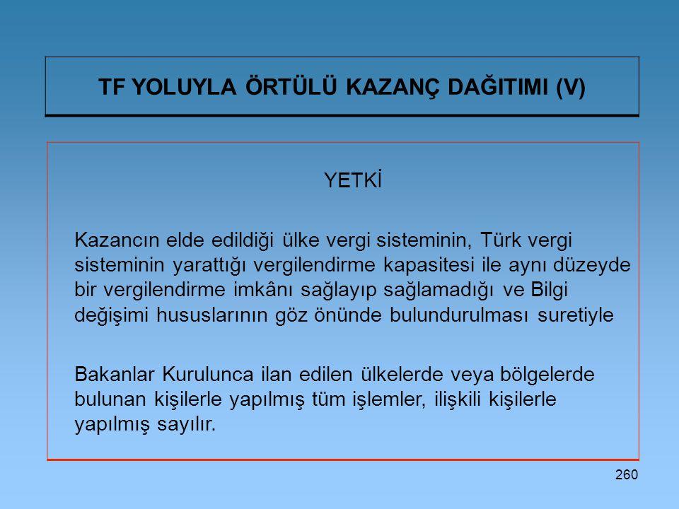 260 TF YOLUYLA ÖRTÜLÜ KAZANÇ DAĞITIMI (V) YETKİ Kazancın elde edildiği ülke vergi sisteminin, Türk vergi sisteminin yarattığı vergilendirme kapasitesi