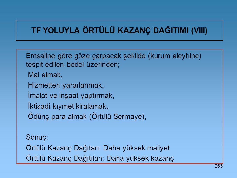 263 TF YOLUYLA ÖRTÜLÜ KAZANÇ DAĞITIMI (VIII) Emsaline göre göze çarpacak şekilde (kurum aleyhine) tespit edilen bedel üzerinden; Mal almak, Hizmetten