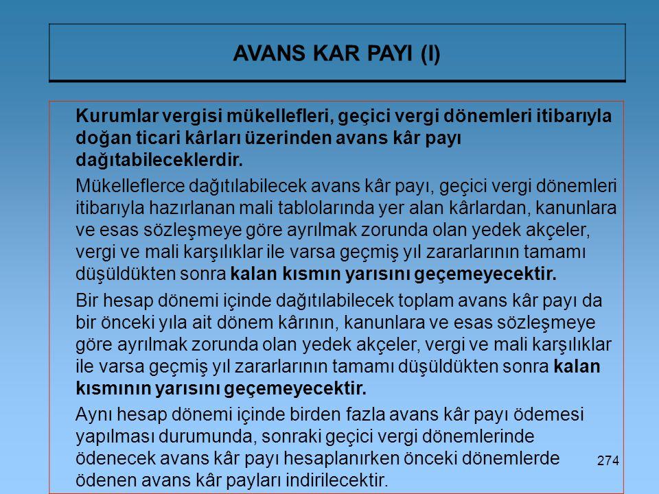 274 AVANS KAR PAYI (I) Kurumlar vergisi mükellefleri, geçici vergi dönemleri itibarıyla doğan ticari kârları üzerinden avans kâr payı dağıtabileceklerdir.