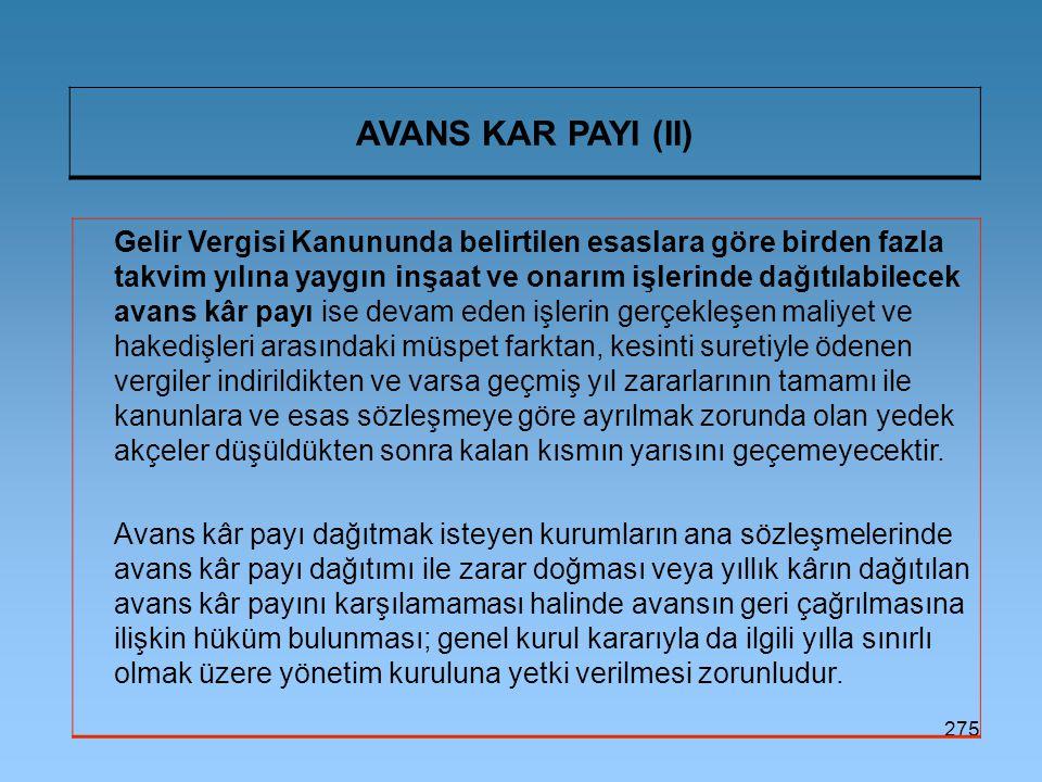275 AVANS KAR PAYI (II) Gelir Vergisi Kanununda belirtilen esaslara göre birden fazla takvim yılına yaygın inşaat ve onarım işlerinde dağıtılabilecek