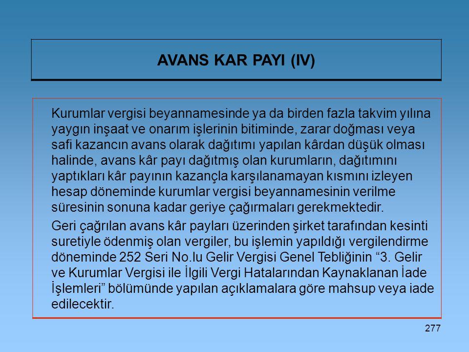 277 AVANS KAR PAYI (IV) Kurumlar vergisi beyannamesinde ya da birden fazla takvim yılına yaygın inşaat ve onarım işlerinin bitiminde, zarar doğması ve