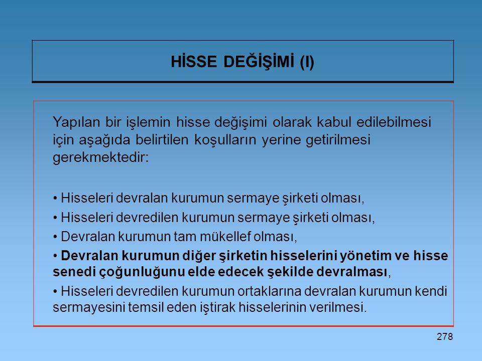 278 HİSSE DEĞİŞİMİ (I) Yapılan bir işlemin hisse değişimi olarak kabul edilebilmesi için aşağıda belirtilen koşulların yerine getirilmesi gerekmektedi