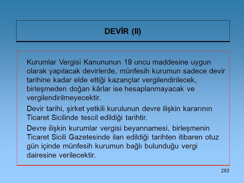 293 DEVİR (II) Kurumlar Vergisi Kanununun 19 uncu maddesine uygun olarak yapılacak devirlerde, münfesih kurumun sadece devir tarihine kadar elde ettiğ