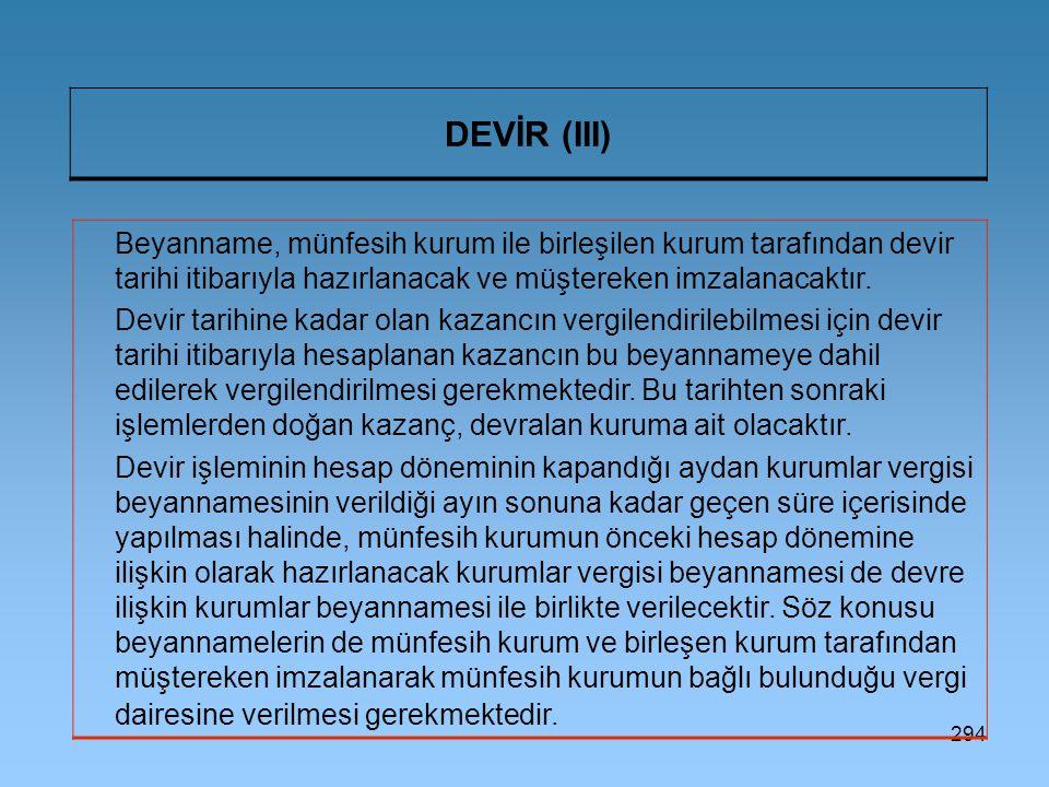 294 DEVİR (III) Beyanname, münfesih kurum ile birleşilen kurum tarafından devir tarihi itibarıyla hazırlanacak ve müştereken imzalanacaktır.