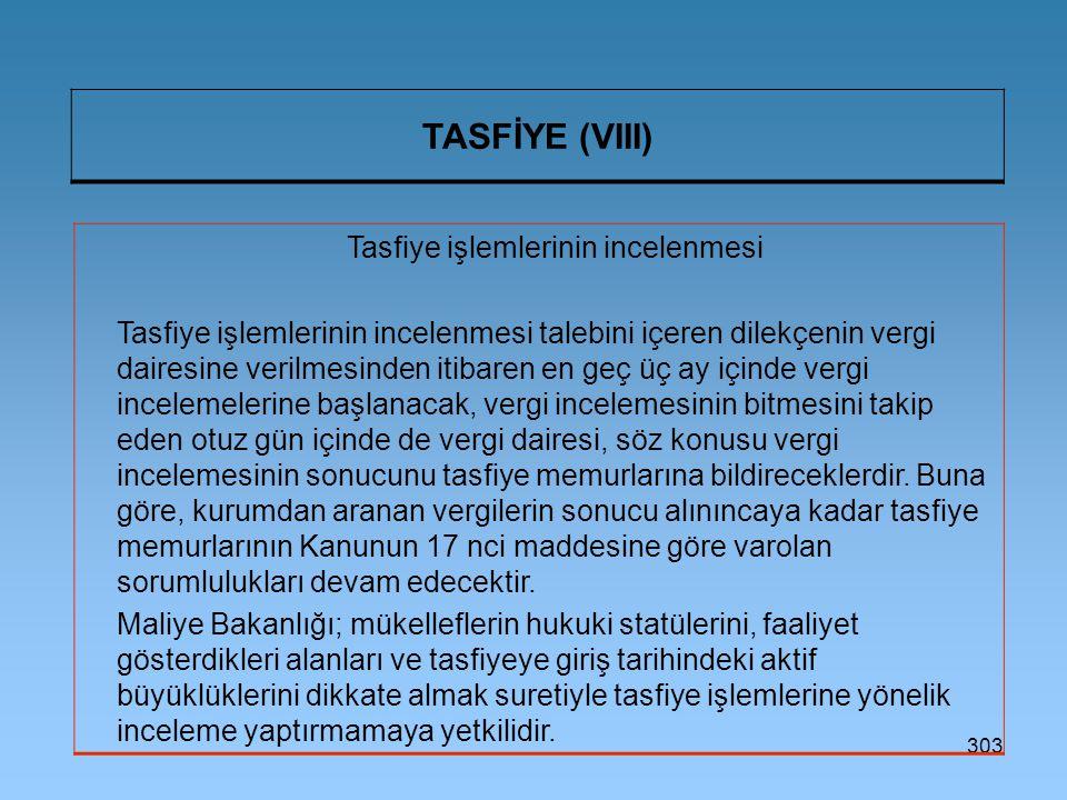 303 TASFİYE (VIII) Tasfiye işlemlerinin incelenmesi Tasfiye işlemlerinin incelenmesi talebini içeren dilekçenin vergi dairesine verilmesinden itibaren