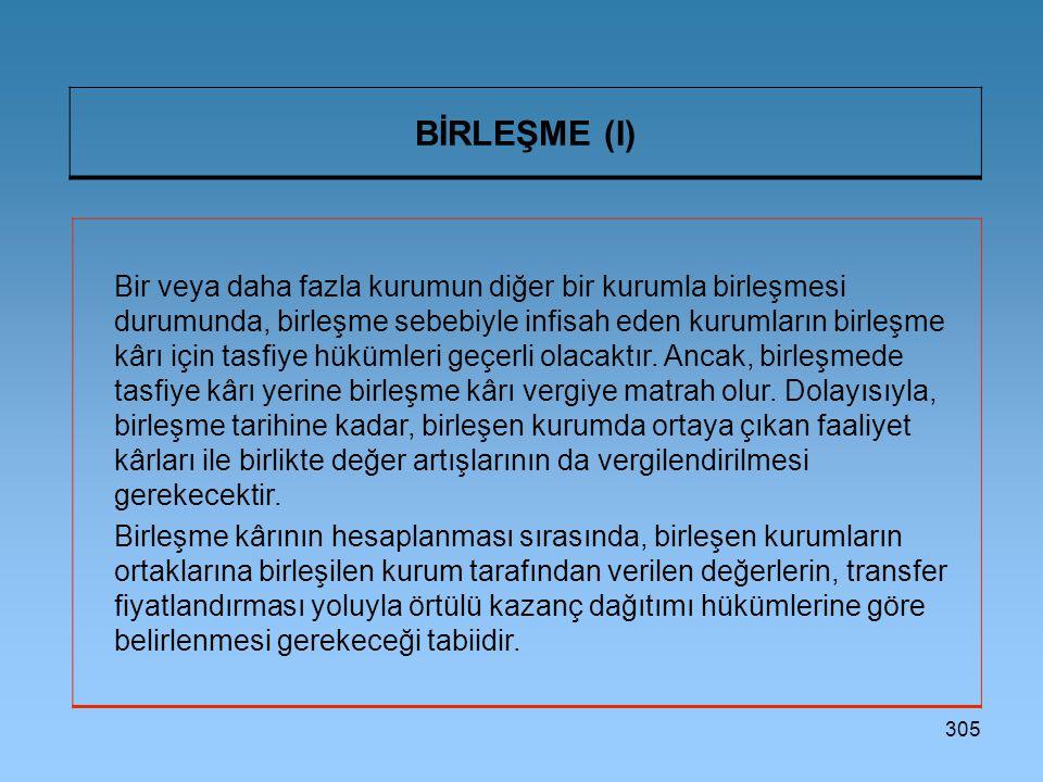 305 BİRLEŞME (I) Bir veya daha fazla kurumun diğer bir kurumla birleşmesi durumunda, birleşme sebebiyle infisah eden kurumların birleşme kârı için tasfiye hükümleri geçerli olacaktır.