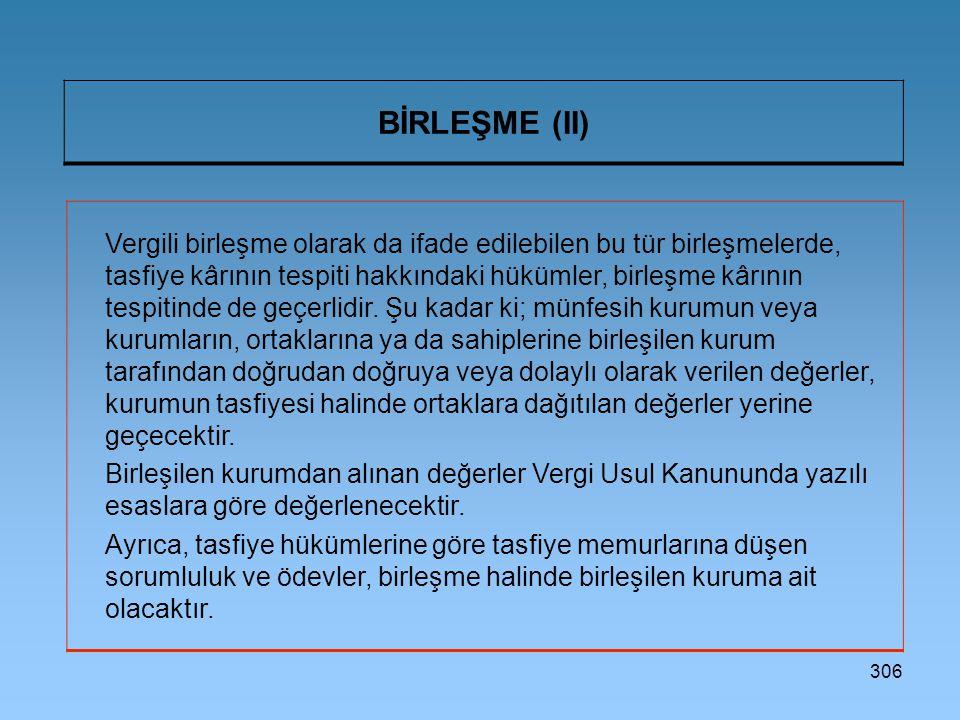 306 BİRLEŞME (II) Vergili birleşme olarak da ifade edilebilen bu tür birleşmelerde, tasfiye kârının tespiti hakkındaki hükümler, birleşme kârının tesp