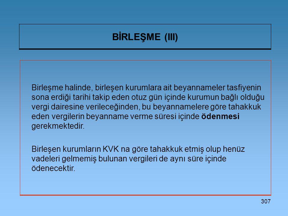 307 BİRLEŞME (III) Birleşme halinde, birleşen kurumlara ait beyannameler tasfiyenin sona erdiği tarihi takip eden otuz gün içinde kurumun bağlı olduğu