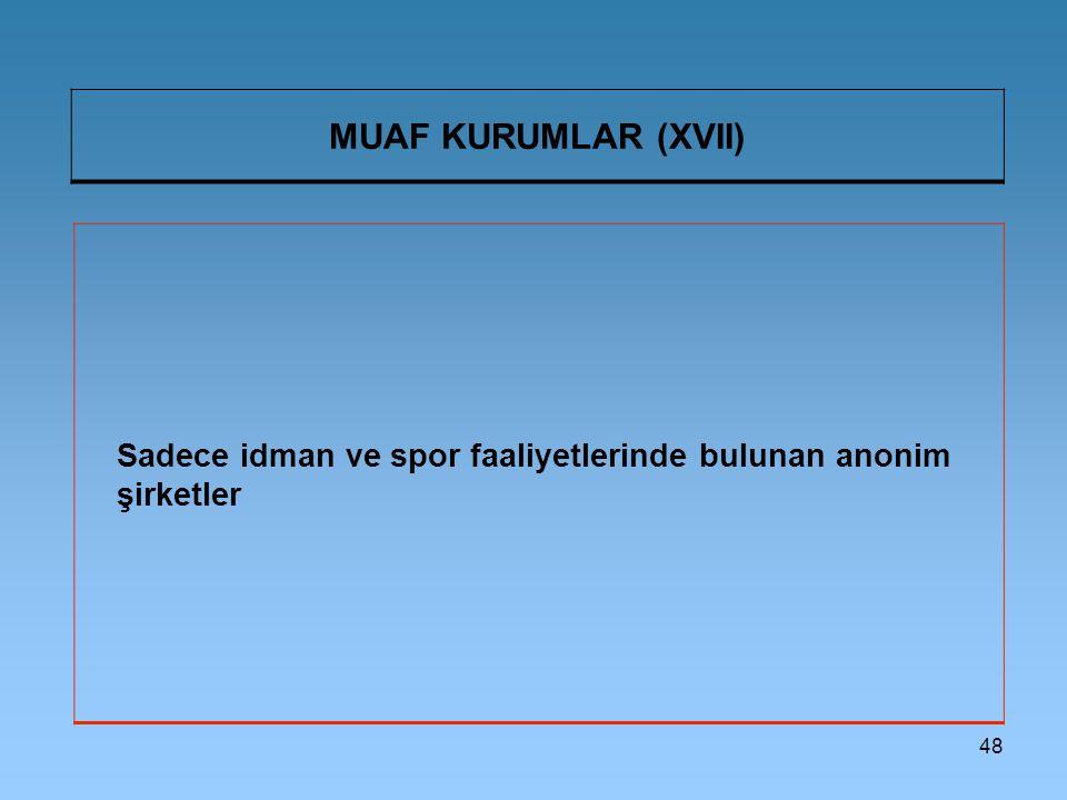 48 MUAF KURUMLAR (XVII) Sadece idman ve spor faaliyetlerinde bulunan anonim şirketler