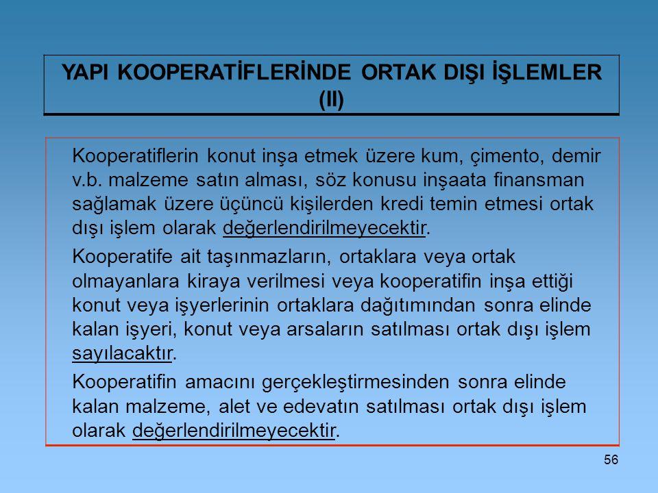 56 YAPI KOOPERATİFLERİNDE ORTAK DIŞI İŞLEMLER (II) Kooperatiflerin konut inşa etmek üzere kum, çimento, demir v.b.