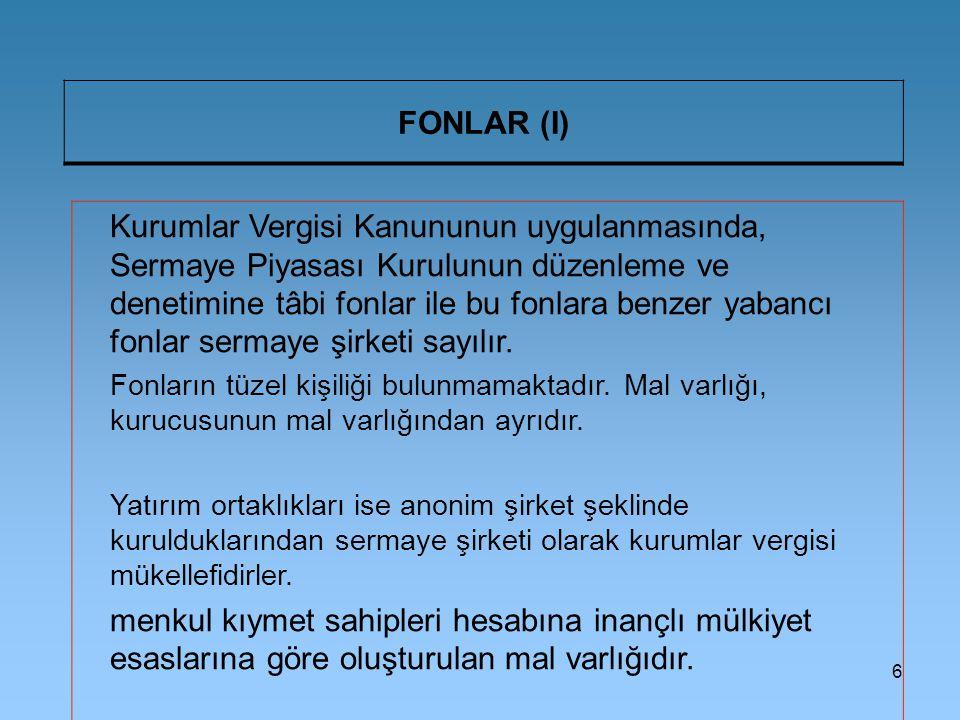 6 FONLAR (I) Kurumlar Vergisi Kanununun uygulanmasında, Sermaye Piyasası Kurulunun düzenleme ve denetimine tâbi fonlar ile bu fonlara benzer yabancı f