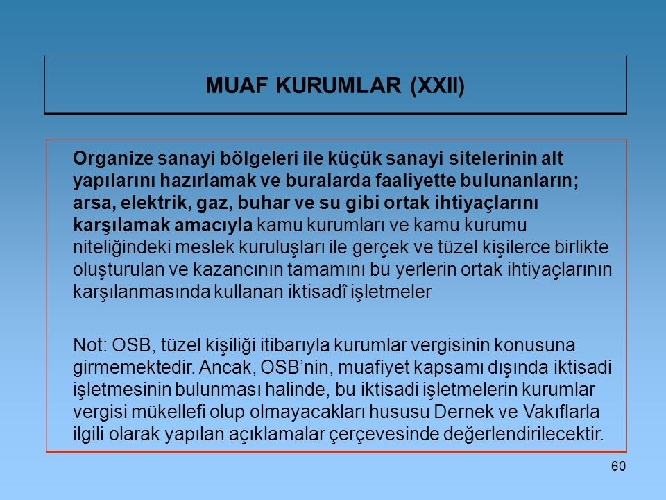 60 MUAF KURUMLAR (XXII) Organize sanayi bölgeleri ile küçük sanayi sitelerinin alt yapılarını hazırlamak ve buralarda faaliyette bulunanların; arsa, e