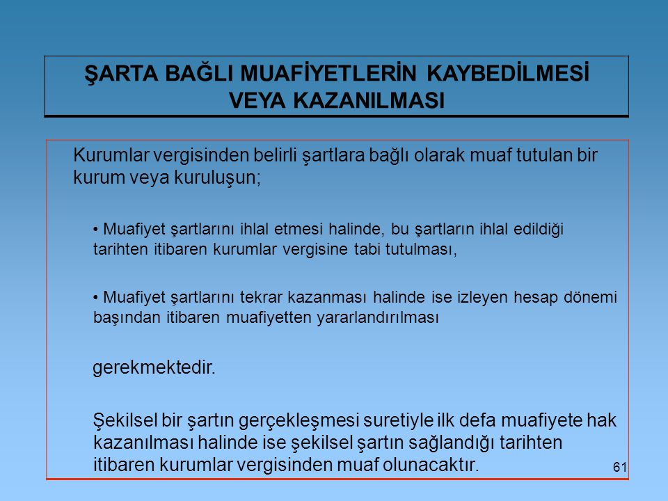 61 ŞARTA BAĞLI MUAFİYETLERİN KAYBEDİLMESİ VEYA KAZANILMASI Kurumlar vergisinden belirli şartlara bağlı olarak muaf tutulan bir kurum veya kuruluşun; M