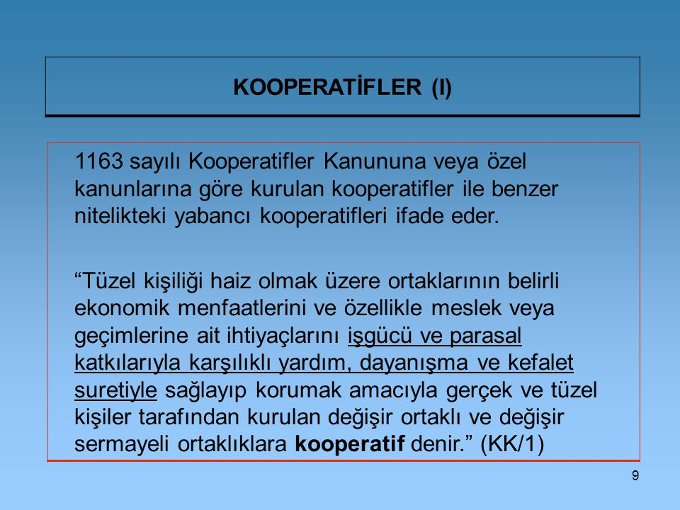 9 KOOPERATİFLER (I) 1163 sayılı Kooperatifler Kanununa veya özel kanunlarına göre kurulan kooperatifler ile benzer nitelikteki yabancı kooperatifleri ifade eder.