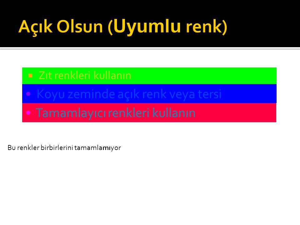  Zıt renkleri Kullanın  Koyu zeminde açık renk veya tersi  Tamamlayıcı renkleri kullanın Bu açık zeminde koyu renk