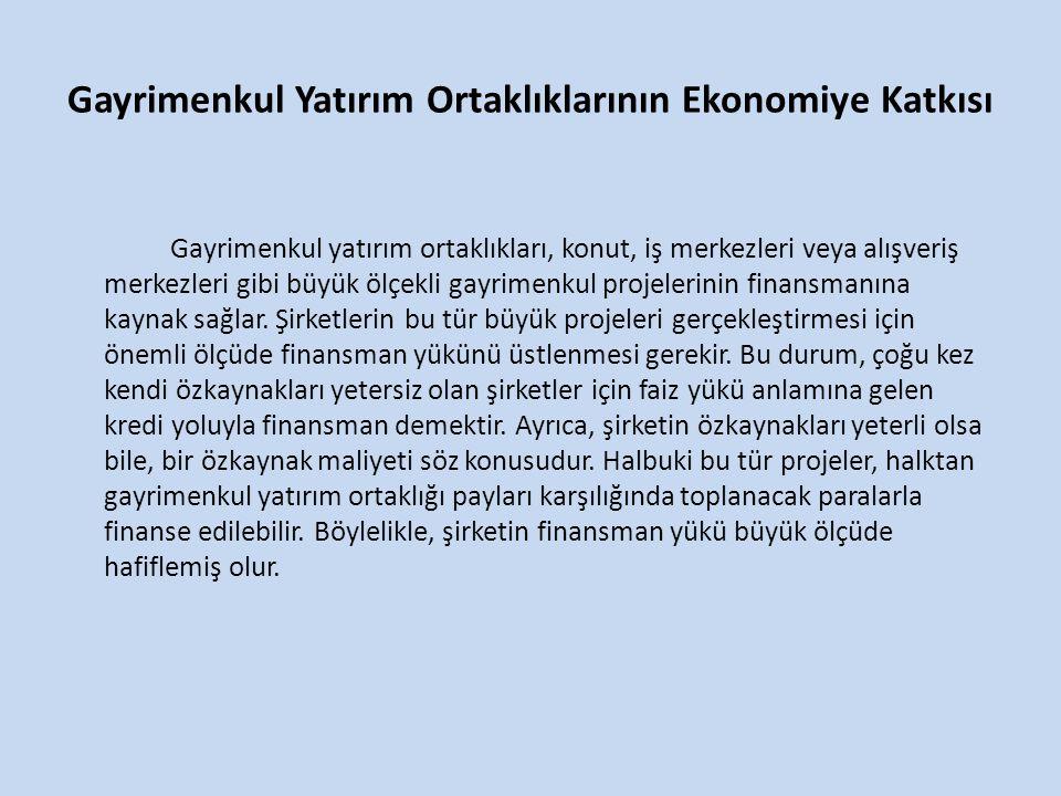 Gayrimenkul Yatırım Ortaklıklarının Ekonomiye Katkısı Gayrimenkul yatırım ortaklıkları, konut, iş merkezleri veya alışveriş merkezleri gibi büyük ölçe